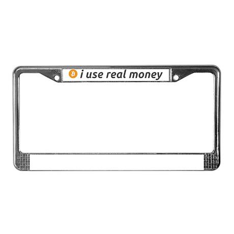i use real money License Plate Frame
