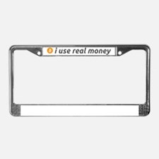 i use real money License Plate Frame