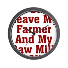 Leave My Farmer And My Raw Milk Alone Wall Clock