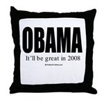 OBAMA: It'll be great in 2008 Throw Pillow