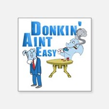 """donkin aint easy Square Sticker 3"""" x 3"""""""