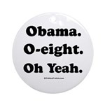 Obama. O-eight. Oh yeah. Ornament (Round)