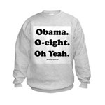 Obama. O-eight. Oh yeah. Kids Sweatshirt