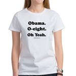 Obama. O-eight. Oh yeah. Women's T-Shirt
