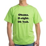 Obama. O-eight. Oh yeah. Green T-Shirt