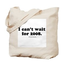 I can't wait for 2008 Tote Bag