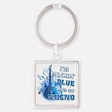 Im Rockin Blue for my Friend Square Keychain