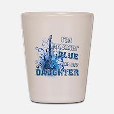 Im Rockin Blue for my Daughter Shot Glass