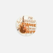 Im Rockin Orange for my Wife Mini Button