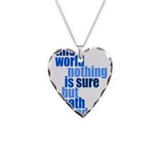In this world nothing is sure Necklace