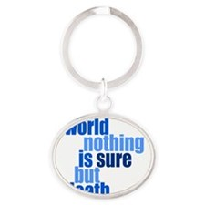 In this world nothing is sure but de Oval Keychain