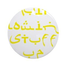 Quit Blowing Stuff Up Yellow Text Round Ornament