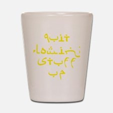 Quit Blowing Stuff Up Yellow Text Shot Glass