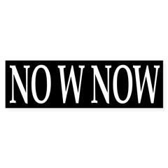 No W Now (Bumper Sticker)