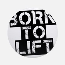 born-to-lif-bt Round Ornament
