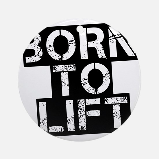born-to-lif-bt Round Ornament