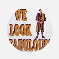 Swiss Guard We Look Fabulous! Round Ornament