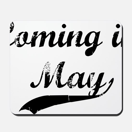 coming in may Mousepad