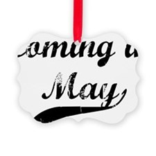 coming in may Ornament