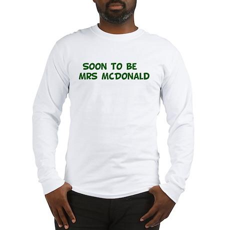 Soon to be Mrs McDonald Long Sleeve T-Shirt