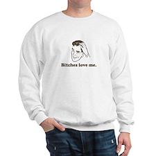 Bitches Love Me Sweatshirt