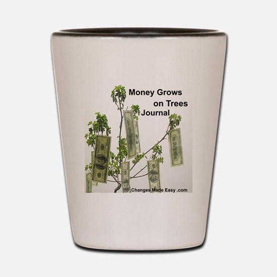 money grows on trees journal Shot Glass