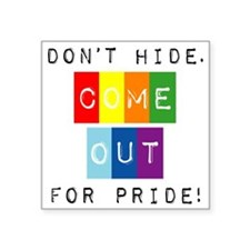 "Dont-hide-come-out Square Sticker 3"" x 3"""