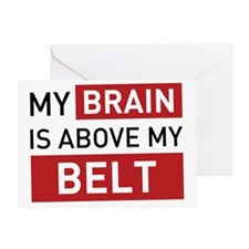 brain is above my belt Greeting Card