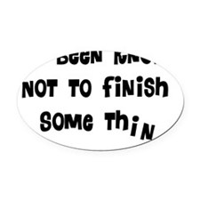 Finish things Oval Car Magnet