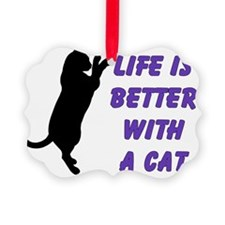life is better with a cat Ornament