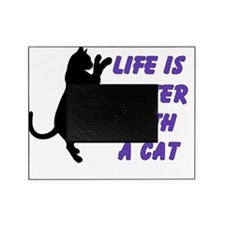 life is better with a cat Picture Frame
