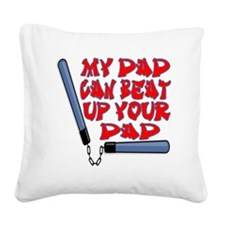 my dad beat up Square Canvas Pillow