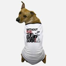 Without-Me-Band-Suckbk Dog T-Shirt