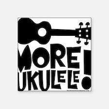 "More Ukulele! Square Sticker 3"" x 3"""