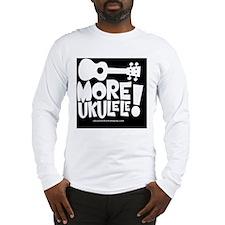 More Ukulele! Long Sleeve T-Shirt