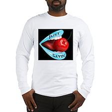 Just Sayin Logo Long Sleeve T-Shirt