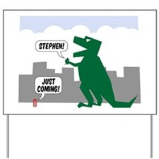 Stephen! Just coming! STE-REX Yard Sign