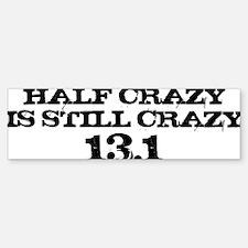 Half Crazy is Still Crazy Bumper Bumper Sticker