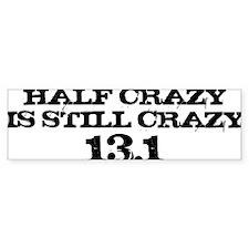 Half Crazy is Still Crazy Bumper Sticker