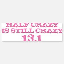 Half Crazy is Still Crazy Pink Bumper Bumper Sticker