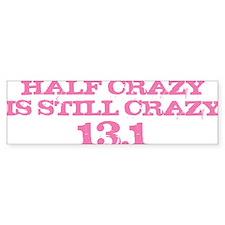 Half Crazy is Still Crazy Pink Bumper Sticker