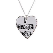I Hate You Necklace