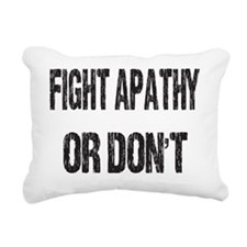 fight apathy or dont Rectangular Canvas Pillow