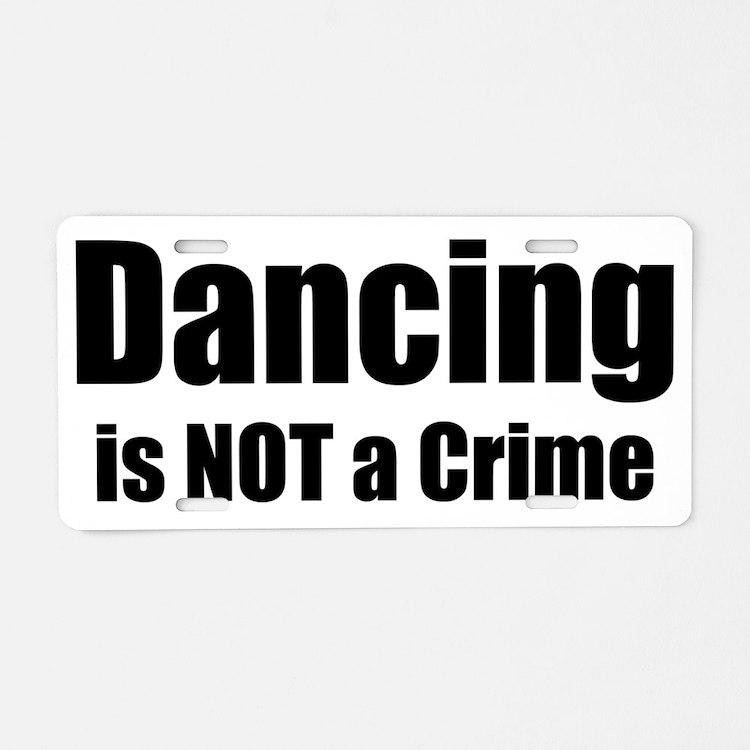 dancingisnotacrime Aluminum License Plate