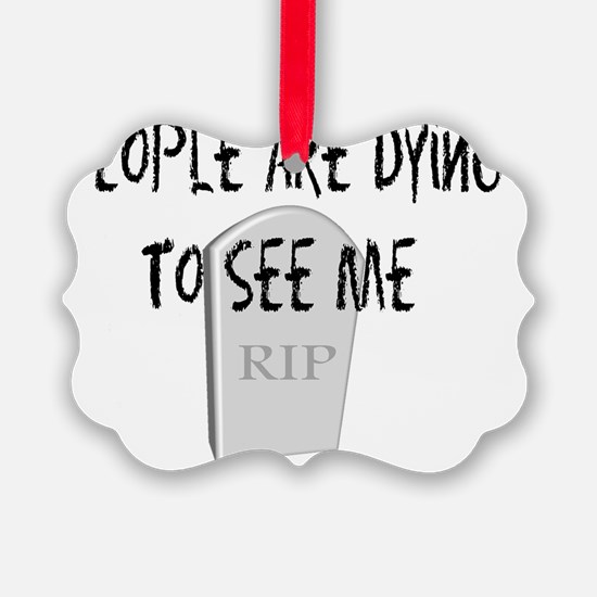 Funeral Director dying to see me Ornament