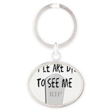 Funeral Director dying to see me Oval Keychain