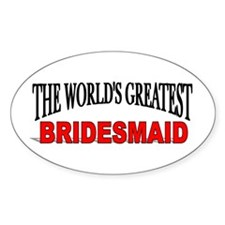 """The World's Greatest Bridesmaid"" Oval Decal"