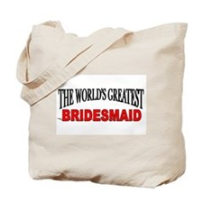 """The World's Greatest Bridesmaid"" Tote Bag"