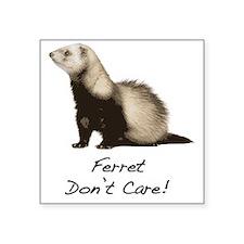 """Ferret Dont Care! Square Sticker 3"""" x 3"""""""
