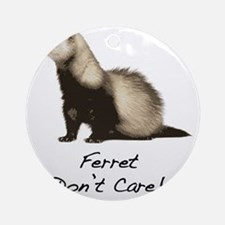Ferret Dont Care! Round Ornament